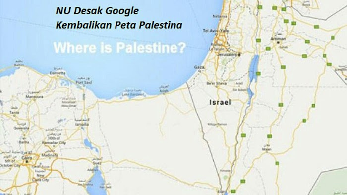Nahdlatul Ulama Desak Google Kembalikan Palestina di Maps