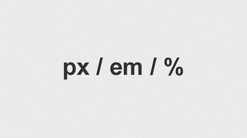 A Look Into CSS Units: Pixels, EM, and Percentage