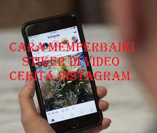 Stiker instagram salah? Cara memperbaiki stiker di video cerita Instagram