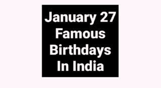January 27 famous birthdays in India Indian celebrity stars