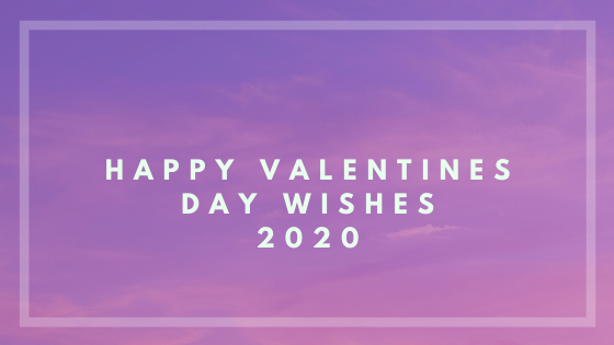 Happy Valentines Day Wishes 2020