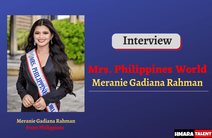 Meranie Gadiana Rahman is a Mrs.Philippines World 2020, Mother of a Son, and a graduate of Bachelor in Science in Hotel, Restaurant, and Tourism Management from Liceo de Cagayan University Philippines on Hmaratalent,