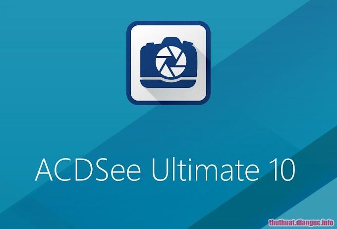 Download ACDSee Ultimate 10.4 Build 912 Full crack – Phần mềm quản lý và chỉnh sửa ảnh