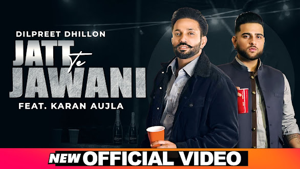 Jatt Te Jawani Song Lyrics | Dilpreet Dhillon ft Karan Aujla | Sara Gurpal | Desi Crew | New Punjabi Songs 2021 Lyrics Planet