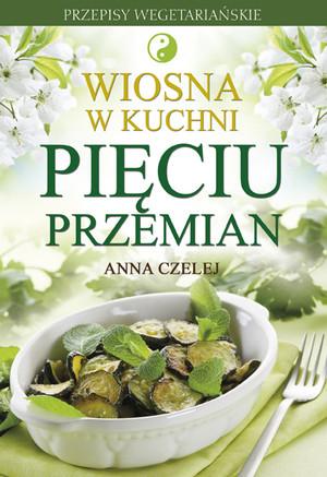 """Anna Czelej, """"Wiosna w kuchni Pięciu Przemian"""""""