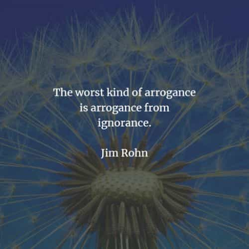 Arrogance quotes and sayings that'll enlighten your mind