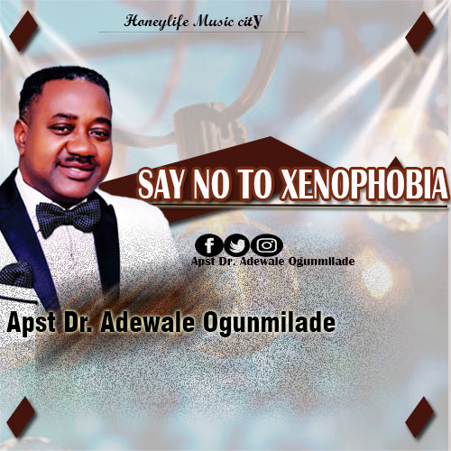 MUSIC+VIDEO: Apst Dr AdewaleOgunmilade-Say no to xenophobia