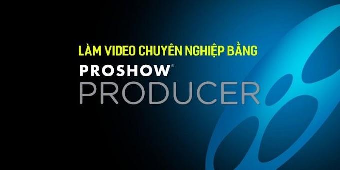 Làm video chuyên nghiệp bằng Proshow producer