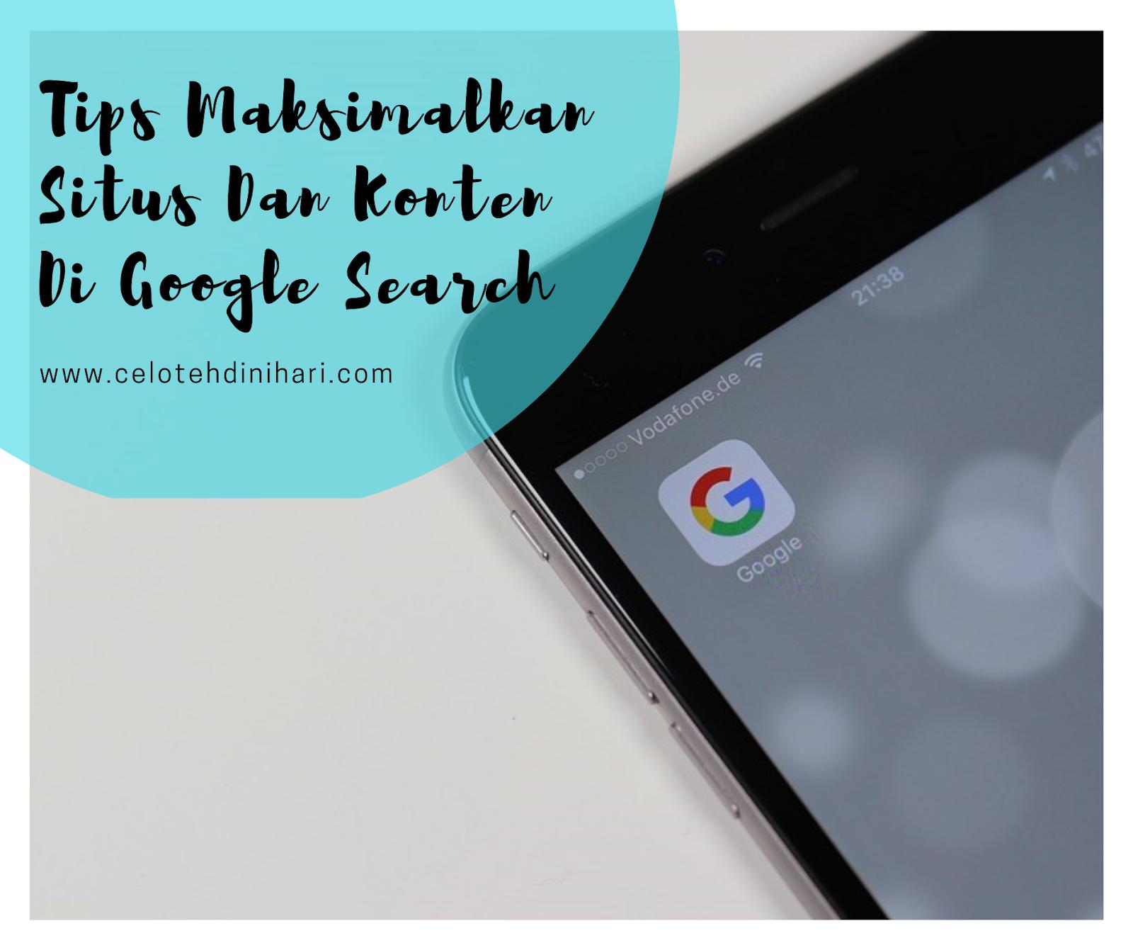 Tips maksimalkan konten dan situs di google search