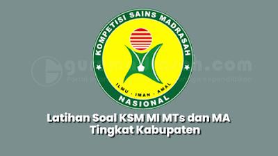 Latihan Soal Kompetisi Sains Madrasah (KSM) MI MTs dan MA Tingkat Kabupaten Tahun 2021