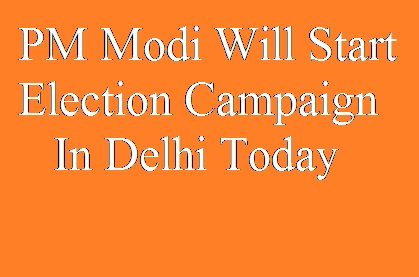 PM, Modi, Election, Campaign, Delhi, Today