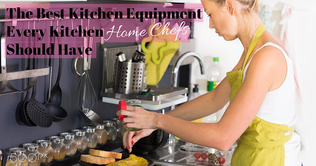 The Best Kitchen Equipment Every Home Chef Should Have