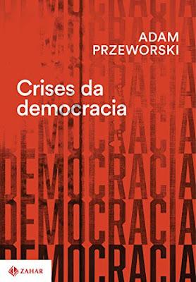 51GI%252BT4oKML - 10 Considerações sobre Crises da Democracia, de Adam Przeworski ou sobre vamos a algum lugar?