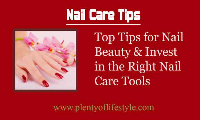 Top Tips for Nail Beauty & Invest in the Right Nail Care Tools