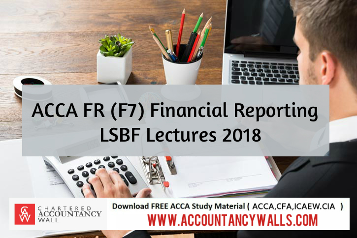 ACCA FR (F7) Financial Reporting Lectures 2018 - FREE