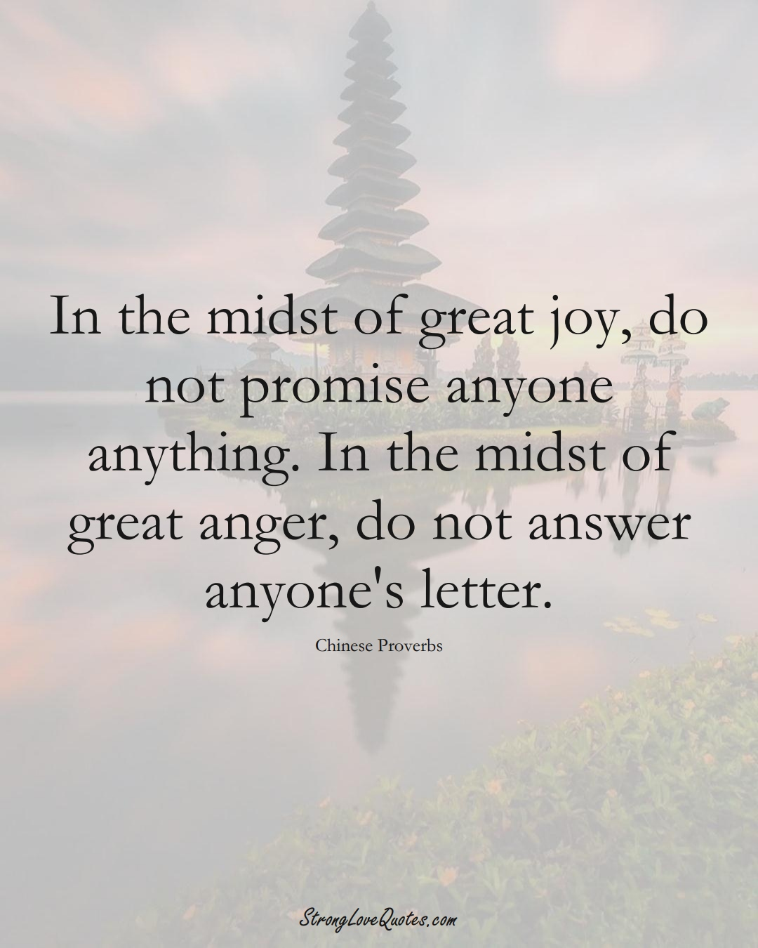 In the midst of great joy, do not promise anyone anything. In the midst of great anger, do not answer anyone's letter. (Chinese Sayings);  #AsianSayings