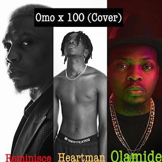 MUSIC: Heartman x Reminisce Ft Olamide - Omo X 100 (Cover)