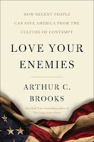 book cover of Love Your Enemies: How Decent People Can Save America from the Culture of Contempt by Arthur Brooks