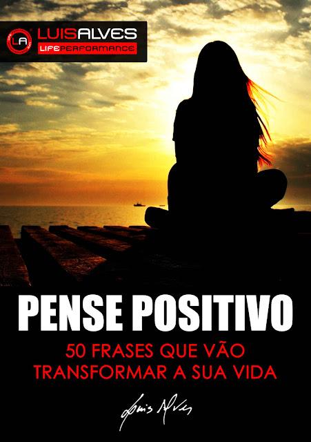Pense Positivo 50 Frases Que Vão Transformar A Sua Vida LUIS ALVES