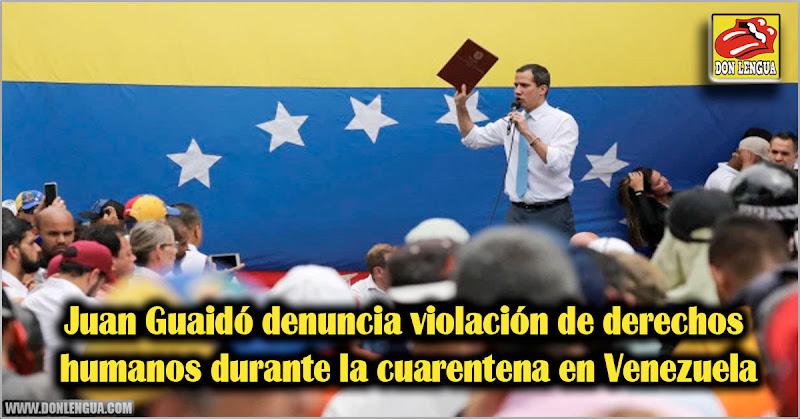 Juan Guaidó denuncia violación de derechos humanos durante la cuarentena en Venezuela