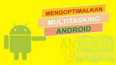 Penggunaan Android di jaman moderen ini makin banyak Mengoptimalkan Multitasking Android Agar Ponsel Berfungsi Dengan Baik