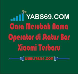 Cara Merubah Nama Operator di Status Bar Xiaomi Terbaru - Yabas69.com