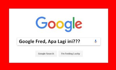 Google Fred Update Dan Blog Yang Di Cari Google Fred