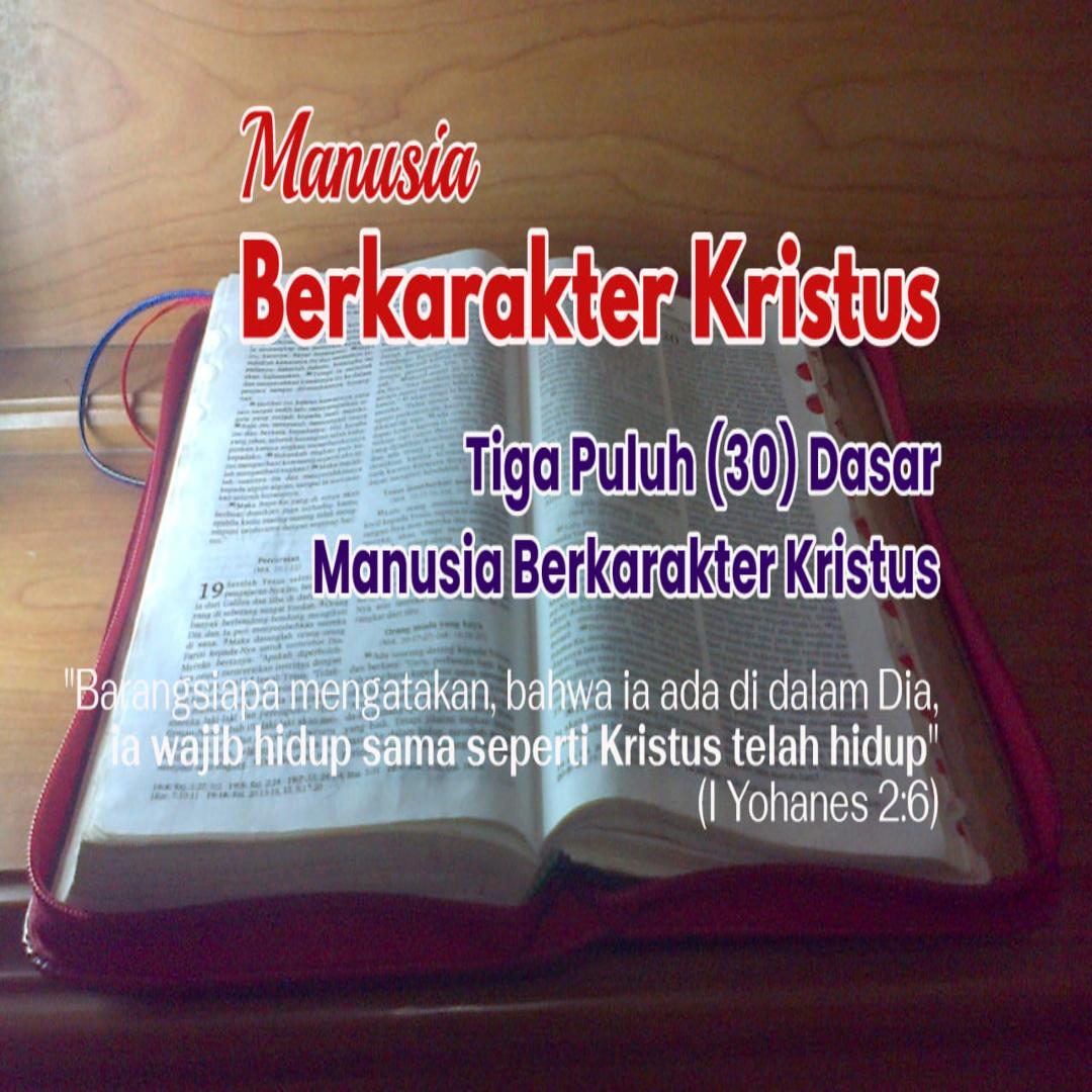 Tiga Puluh (30) Dasar Manusia Berkarakter Kristus