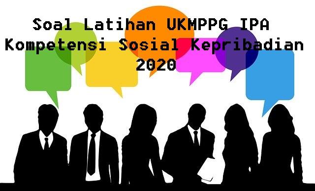 Soal Latihan UKMPPG IPA Kompetensi Sosial Kepribadian 2020