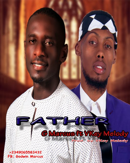 [MUSIC] G MARCUS FT VKEY MELODY_FATHER