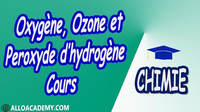 Oxygène, Ozone et Peroxyde d'hydrogène ( Chimie Minérale ) - Cours pdf