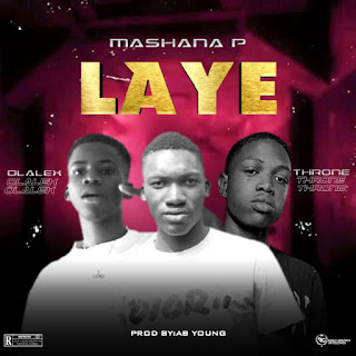 Throne comes through with a brand new single titled 'Laye' and features fast rising singer and song writer mashana p and olalex