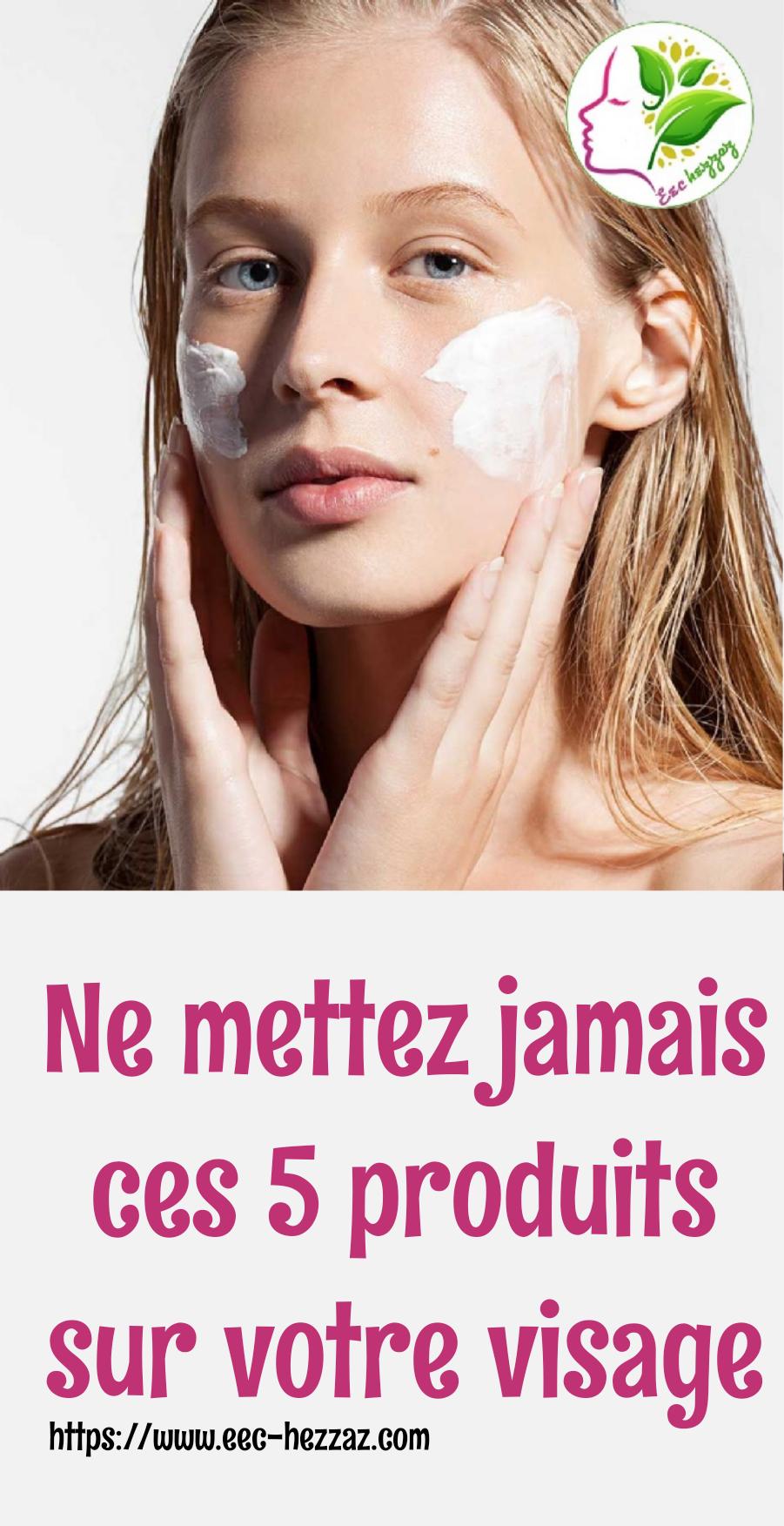 Ne mettez jamais ces 5 produits sur votre visage
