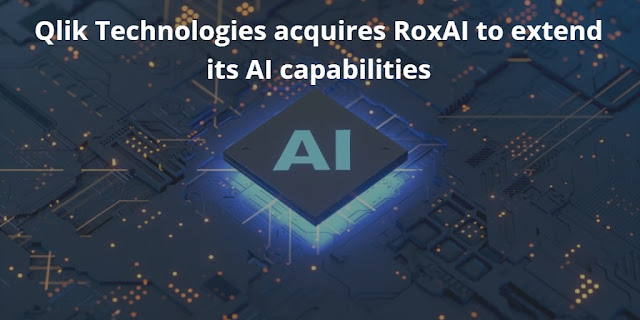 Qlik Technologies acquires RoxAI to extend its AI capabilities