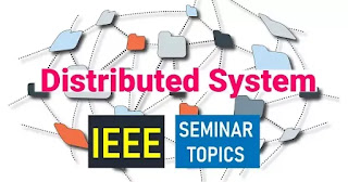 Distributed System IEEE Seminar Topics