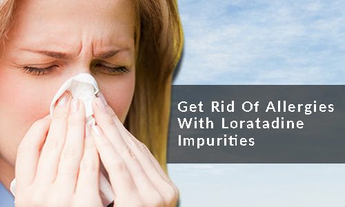 Get rid of allergies with Loratadine Impurities