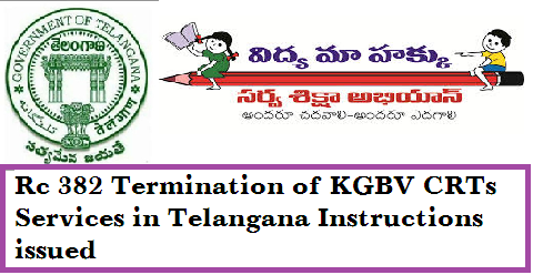 Telangana State Sarva Shiksha Abhiayan TSSA Hyderabad Kasturba Gandhi Balika Vidyalaya KGBVs Contract Resident Teachers CRTs & PETs, Outsourcing/ Part Time instructors Termination of Services on las working day of Academic year 2015-16 in Telangana Instructions issued.