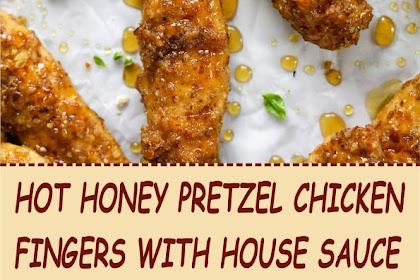 HOT HONEY PRETZEL CHICKEN FINGERS WITH HOUSE SAUCE