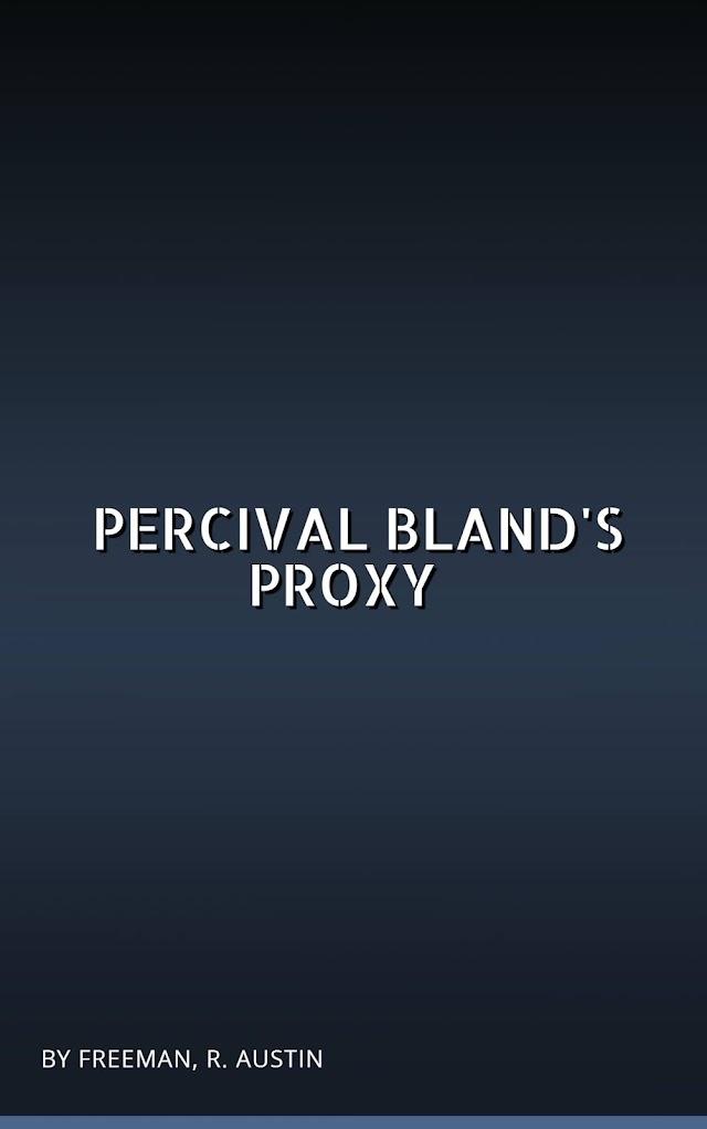 Percival Bland's Proxy