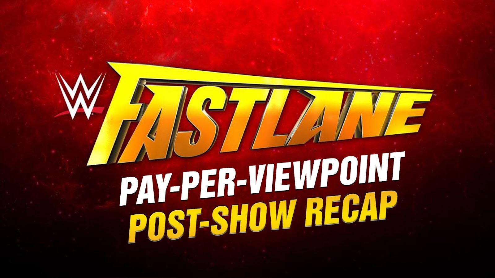 WWE Fastlane 2017 Recap and Review Podcast