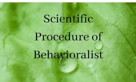 The scientific procedure of behaviouralists