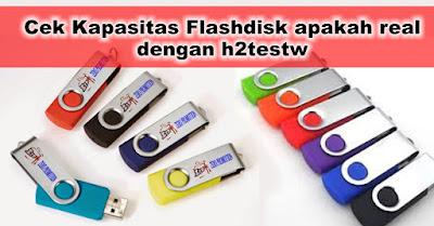 Cek Kapasitas Flashdisk apakah real dengan h2testw