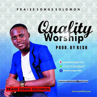 DOWNLOAD MUSIC MP3: Quality Worship- Praise Songs Solomon | Download Mp3