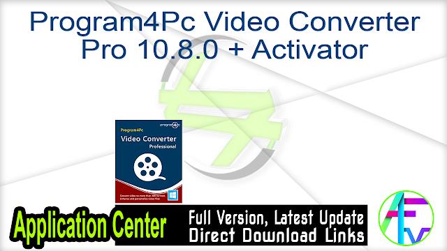 Program4Pc Video Converter Pro 10.8.0 + Activator
