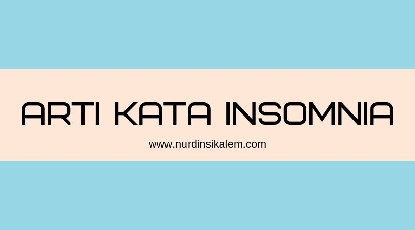Arti Dari Kata Insomnia Dalam Bahasa Indonesia, Insomnia Adalah - Blog Nurdin Sikalem