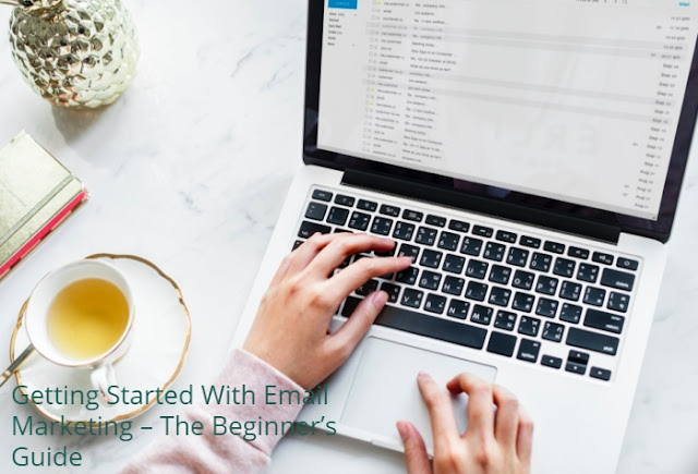 Getting Started With Email Marketing – The Beginner's Guide