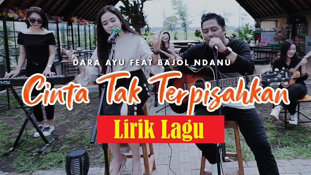 Lirik lagu Dara Ayu Ft Bajol Ndanu Cinta Tak Terpisahkan