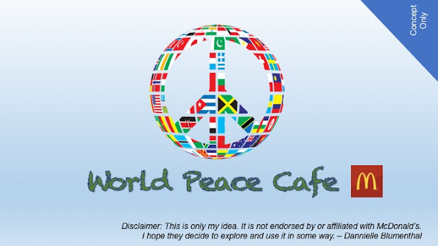 Suggesting a New Global Brand: World Peace Cafe, by McDonald's