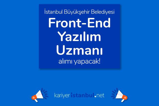 İstanbul Büyükşehir Belediyesi, Front-End Yazılım Uzmanı alımı yapacak. İBB iş ilanı şartları neler? Detaylar kariyeristanbul.net'te!