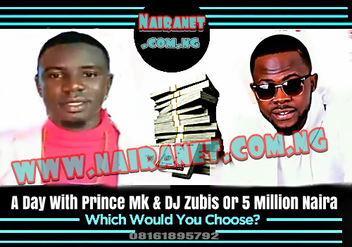 A Day With Prince Mk & DJ Zubis Or 5 Million Naira – Which Would You Choose?